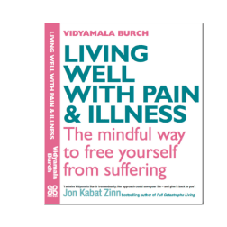 Living Well with Pain and Illness Book by Breathworks Vidyamala Burch
