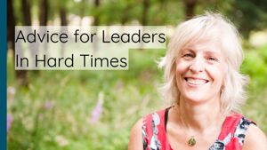 Advice for Leaders In Hard Times